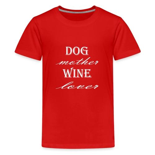 Hunde Mutter Weinliebhaber Geschenk Idee - Teenager Premium T-Shirt