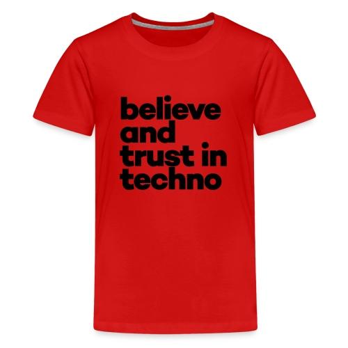Believe trust in Techno - Teenager Premium T-shirt