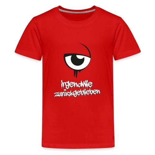 irgendwie zurueckgeblieben - Teenager Premium T-Shirt
