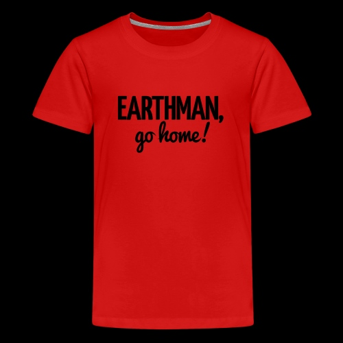 Earthman Go Home logo - Teenage Premium T-Shirt