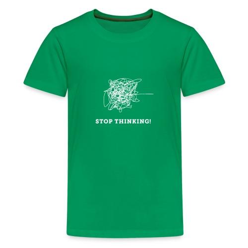 Stop Thinking - Teenager Premium T-Shirt