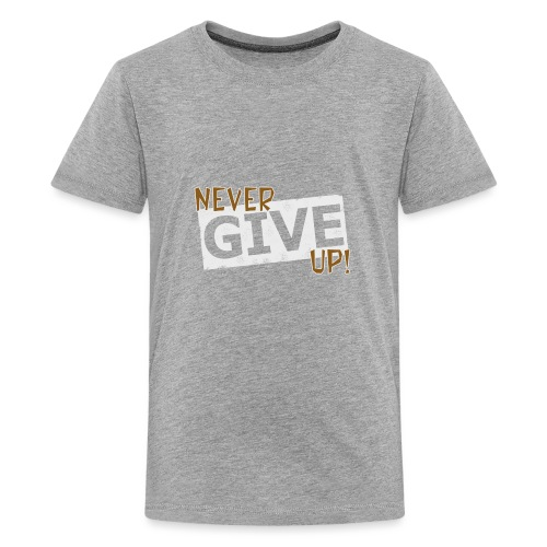 Never Give Up - Teinien premium t-paita