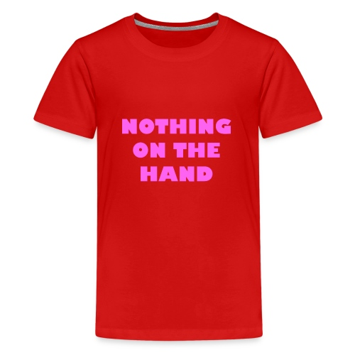 nothing on the hand roze - Teenager Premium T-shirt
