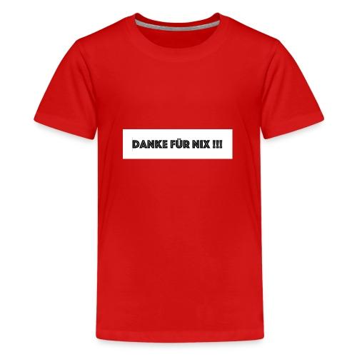 Danke für NIX - Teenager Premium T-Shirt