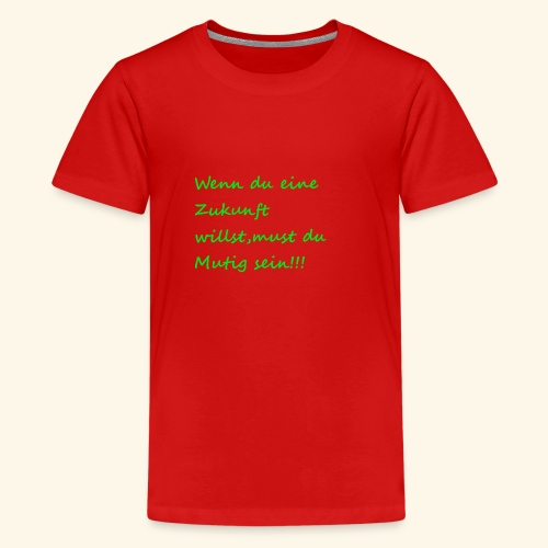 Zeig mut zur Zukunft - Teenage Premium T-Shirt