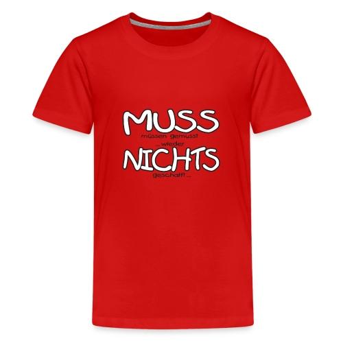 Muss nichts _1 - Teenager Premium T-Shirt
