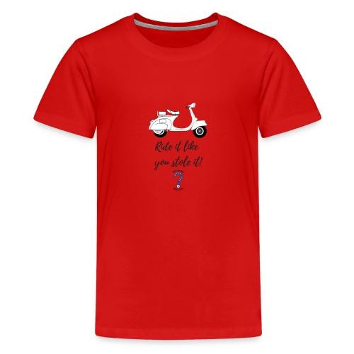 Ride it like you stole it! - Teenage Premium T-Shirt