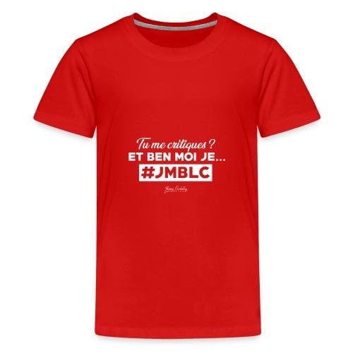 Tu me critiques et ben moi ... - Teenager Premium T-Shirt