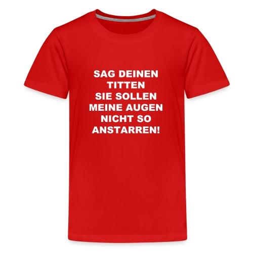 Sag deinen Titten weiss - Teenager Premium T-Shirt