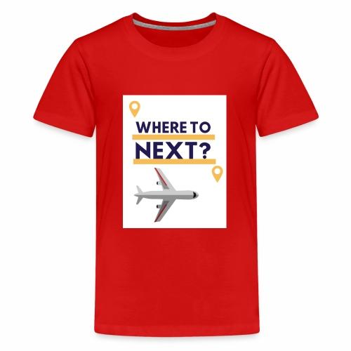 Where to next? - Teenager Premium T-Shirt