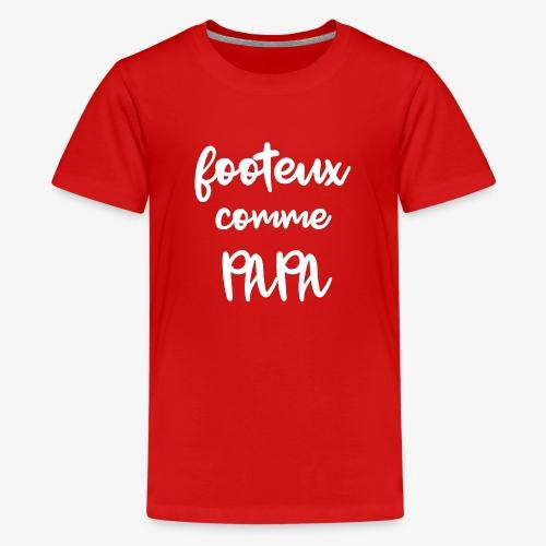 Fouteux comme papa - T-shirt Premium Ado