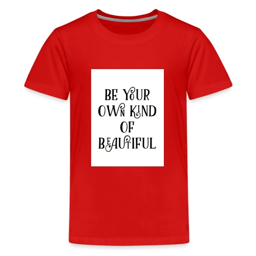 Be your own kind of beautiful - Teenage Premium T-Shirt