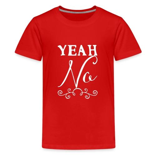Yeah No - Teenage Premium T-Shirt