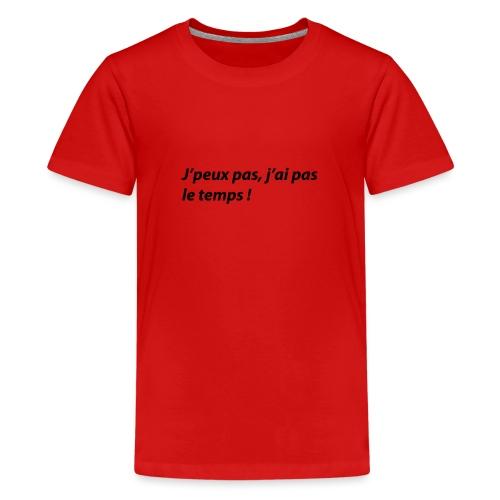 J'peux pas, j'ai pas le temps ! - T-shirt Premium Ado