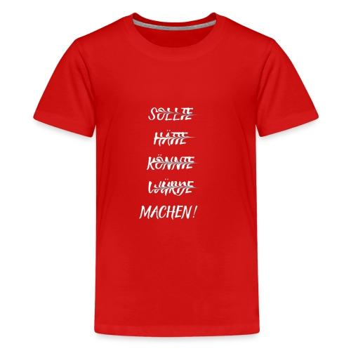Machen! - Teenager Premium T-Shirt