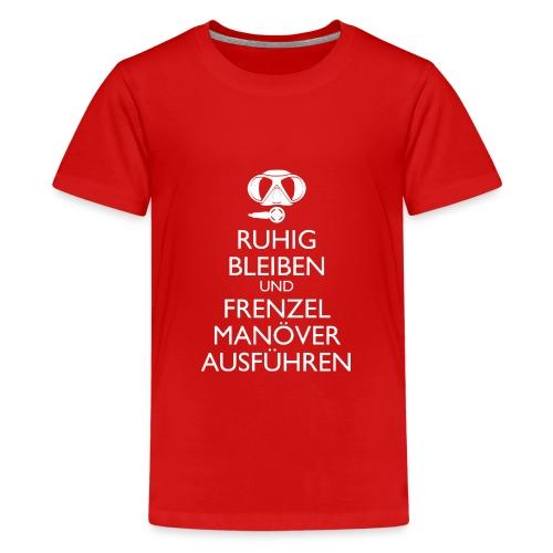Ruhig bleiben und Frenzel Manöver ausführen - Teenager Premium T-Shirt