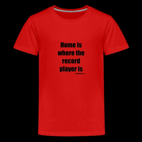 Home Is Where the record player is - Black - Teenage Premium T-Shirt