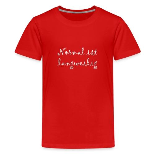 normal ist langweilig - Teenager Premium T-Shirt