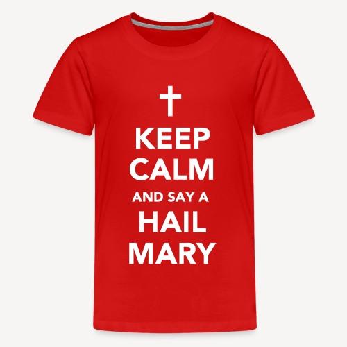 KEEP CALM.....HAIL MARY - Teenage Premium T-Shirt