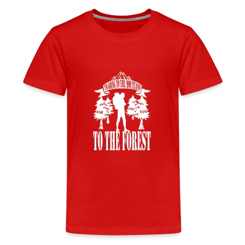 I m going to the mountains to the forest - Teenage Premium T-Shirt