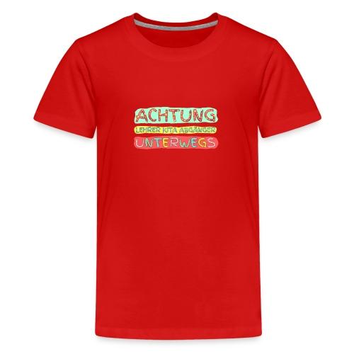 ACHTUNG Lehrer Kita Abgaenger unterwegs - Teenager Premium T-Shirt