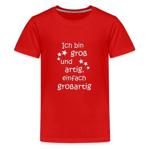 Ich bin gross - artig = großartig weiß - Teenager Premium T-Shirt