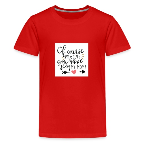 Of course I'm cute... - Premium-T-shirt tonåring