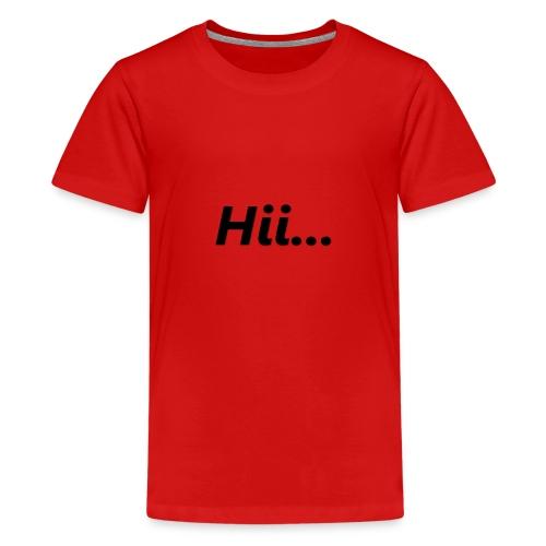 Hii... - Teenager Premium T-Shirt