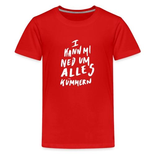 I Kann Mi Ned Um Alles Kümmern - Teenager Premium T-Shirt