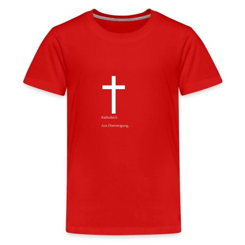 Katholisch. Aus Überzeugung. - Teenager Premium T-Shirt