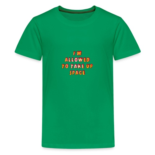 I m allowed to take up space - Teenage Premium T-Shirt
