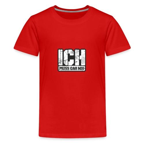 Ich muss gar Nix - Teenager Premium T-Shirt