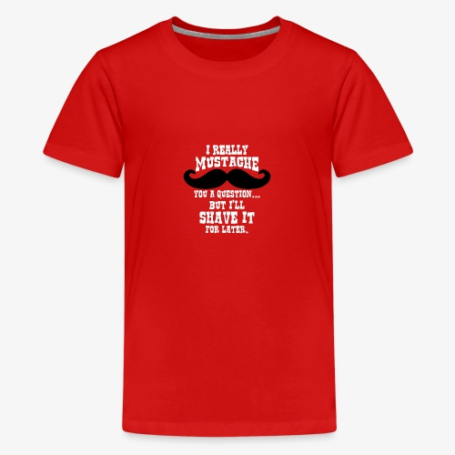 Funny Mustache T Shirt - Teenage Premium T-Shirt