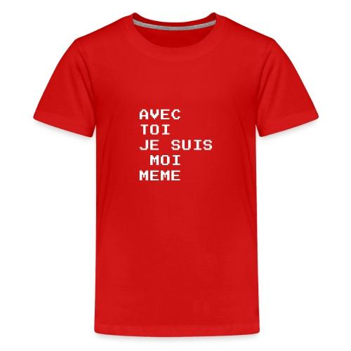 avec toi je suis moi meme - T-shirt Premium Ado