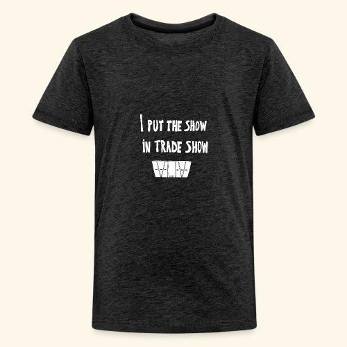 I put the show in trade show - T-shirt Premium Ado