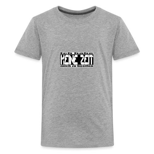 keine zeit - Teenager Premium T-Shirt
