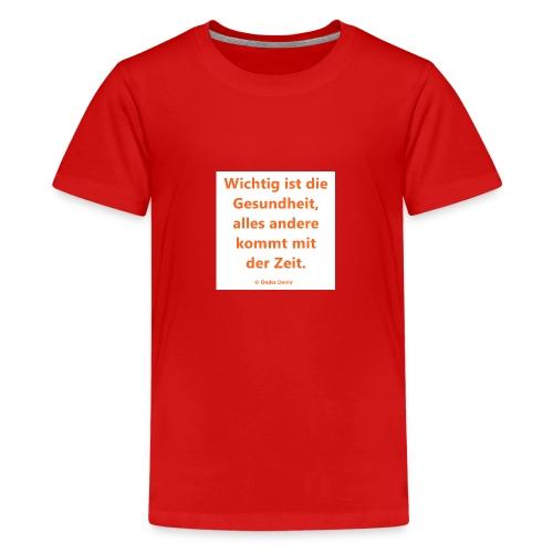 Wichtig ist die Gesundheit - Teenager Premium T-Shirt