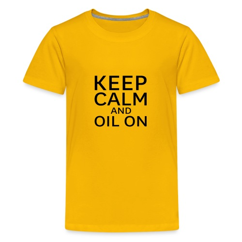 Keep Calm and oil on - Teenager Premium T-Shirt