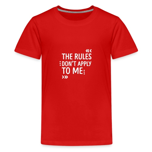 The rules don't apply to me - Teenager Premium T-Shirt