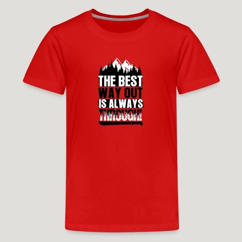 The Best Way Out is always Through! Bushcraft Wild - Teenager Premium T-Shirt