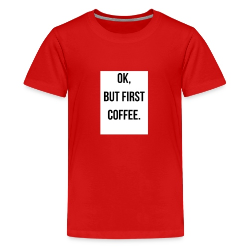 flat 800x800 075 fbut first coffee - Teenager Premium T-shirt