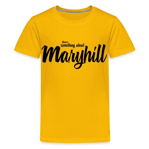 There s Something About Maryhill - Teenage Premium T-Shirt
