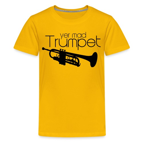 Yer Mad Trumpet - Teenage Premium T-Shirt