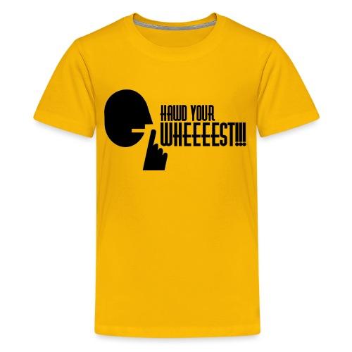 Hawd Your Wheeeest - Teenage Premium T-Shirt