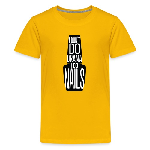 I don't Do Drama I Do Nails - Teenager Premium T-shirt