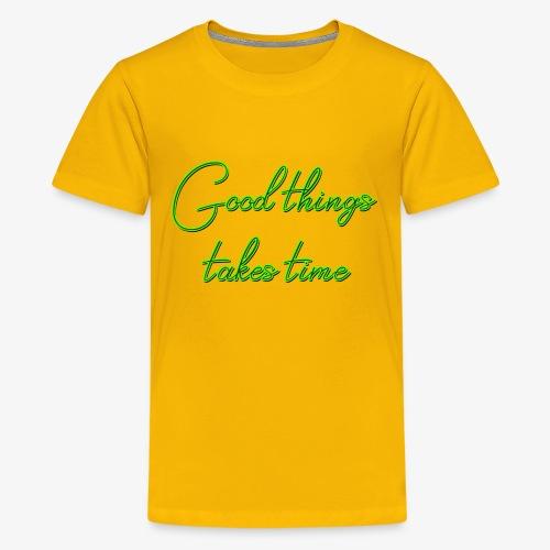 Good things takes time - Camiseta premium adolescente