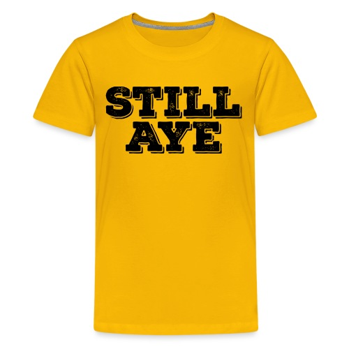 Still Aye - Teenage Premium T-Shirt