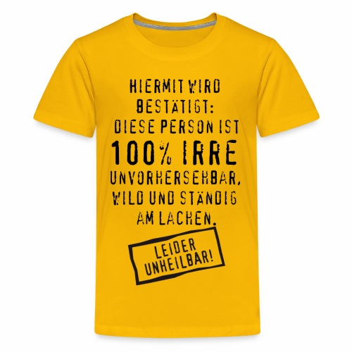17 Diese Person ist 100 Prozent Irre unheilbar - Teenager Premium T-Shirt