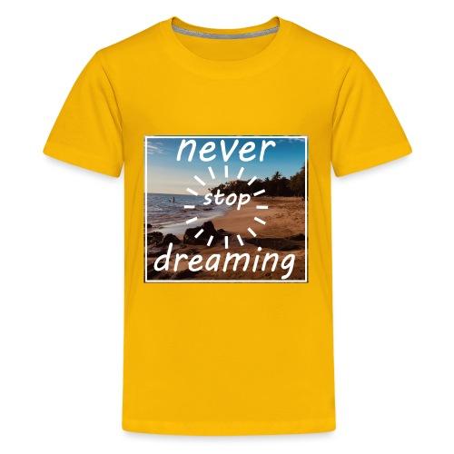 Never Stop Dreaming - Teenager Premium T-Shirt
