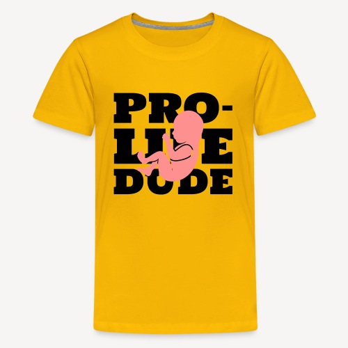 PRO-LIFE DUDE - Teenage Premium T-Shirt